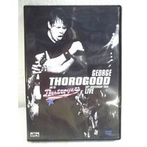 George Thorogood Live Dvd Original Estado Impecável