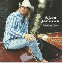 Cd - Alan Jackson - Everything I Love - Importado E Lacrado