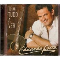Cd Eduardo Costa - Tem Tudo A Ver (cd Original E Lacrado)