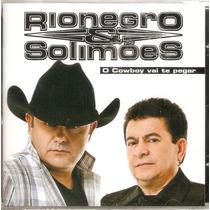 Cd Rionegro E Solimões - O Cowboy Vai Te Pegar - Novo***
