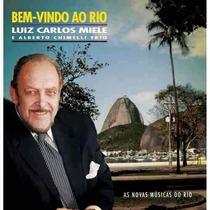 Cd Bem-vindo Ao Rio Luiz Carlos Miele E Alberto Chimelli Tri