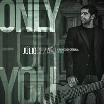 Cd Julio Cezar Just For You Baixista Do Catedral