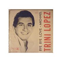 Lp Trini Lopezbye Bye Love*compacto* - Trini Lopez