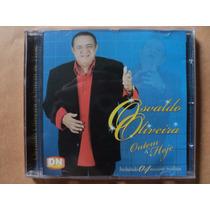 Osvaldo Oliveira- Cd Ontem E Hoje- 2007- Original- Zerado!