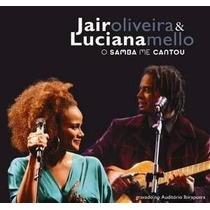 Cd Novo Jair Oliveira E Luciana Mello - O Samba Me Cantou