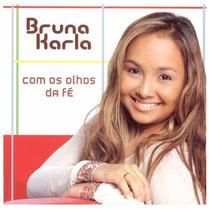 Cd Bruna Karla Com Os Olhos Da Fé - Original