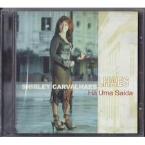 Cd Shirley Carvalhaes - Há Uma Saída * Original
