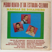 Lp Pedro Bento- Zé Da Estrada- Celinho - Mágoas De Boiadeiro