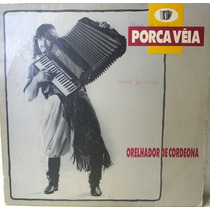 Vinil/lp - Porca Véia - Orelhador De Cordeona - 1993