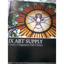Cd Ix Art Supply ,coral E Orquestra Del Chiaro.