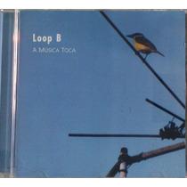 Cd Loop B - A Música Toca ( Frete R$ 6,00 )