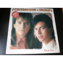 Lp Chitãozinho E Xororó, Tudo Por Amor, C/ Encarte, Ano 1993