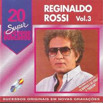 Cd - Reginaldo Rossi - 20 Super Sucessos - Volume 3