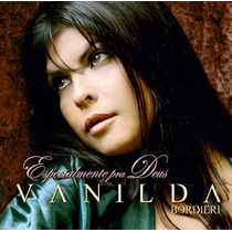 Cd Vanilda Bordieri - Especialmente Pra Deus * Lacrado Raro