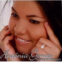 Cd Antônia Gomes - Perfume Da Adoração C/ Play-back Lacrado