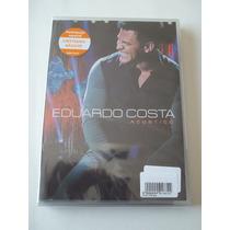 Eduardo Costa - Dvd Acústico - Lacrado!!!!