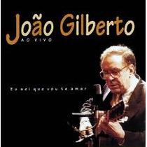 Cd Joáo Gilberto - Ao Vivo - Eu Sei Que Vou Te Amar