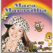 Cd Mara Maravilha - Para Os Pequeninos - Novo***