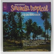Lp Orquestra Serenata Tropical E Os Sucessos - 1973 - Cbs