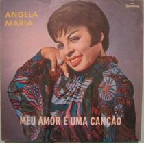 Angela Maria - Meu Amor É Uma Canção