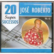 Cd José Roberto - 20 Super Sucessos ( Vol. 2 ) - Novo***