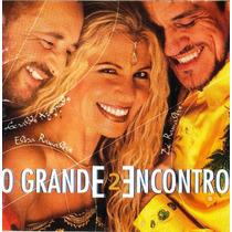 Cd Grande Encontro 2- Elba/ Ze Ramalho/ Geraldo Azevedo