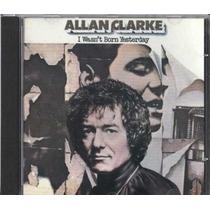 Cd - Allan Clarke ( The Hollies ) - I Wasn´t Born Yesterday