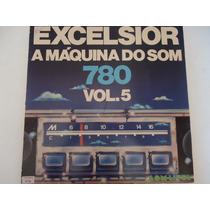 Disco Vinil Lp Excelsior A Máquina Do Som 780 Vol.5 Lindoooo
