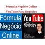 Formula Negocio Oline +youtub Para Negocios Completo