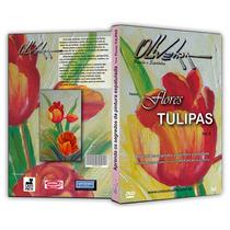Dvd Pintura Em Tela Flores Tulipas (vol.8) Cido Oliveira