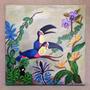Quadro Pintura Arte Naif - Tucanos
