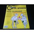 Revista Caros Amigos Pós Humano O Desconsertante Mundo Novo