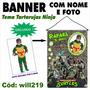 Banner Aniversário Nome E Foto Tema Tartarugas Ninja Will219