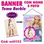 Banner Aniversário Nome E Foto Tema Boneca Barbie Will153