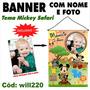 Banner Aniversário Nome E Foto Tema Mickey Safari Will220