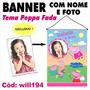 Banner Infantil Aniversário Nome E Foto Peppa Fada Will194