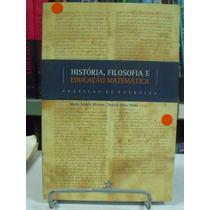 Livro - História, Filosofia E Educação Matemática - Maria A.
