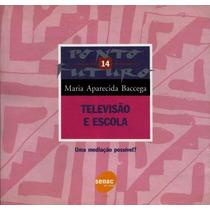 Televisão E Escola - Maria Aparecida Baccega - Ed.senac