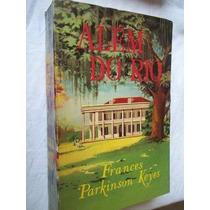 Livro - Frances Parkinson Keyes - Alem Do Rio - Literatura
