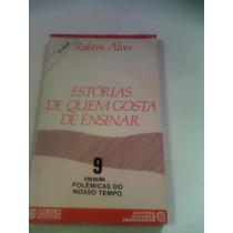 Estorias De Quem Gosta De Ensinar Rubem Alves Ref.015