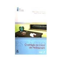 O Estágio No Curso De Pedagogia - Vol. 2 - Novo - Vs