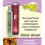 Perfume Up! 06 - Amor Amor - 50ml - Promoção !!!