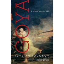 Goya À Sombra Das Luzes - Tzvetan Todorov - Livro Novo