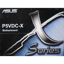 Asus P5vdc-x 775 Ddr E Ddr2, Vídeo Agp E Pci-expres Na Caixa