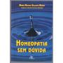 Homeopatia Sem Dúvida - Maria Regina Galante Nassif