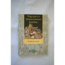 Livro Trigo Para O Abastecimento Familiar Plantio A Mesa