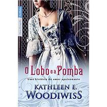 O Lobo E A Pomba - Kathleen E. Woodiwiss