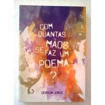 Gerson Jorge Com Quantas Maos Se Faz Um Poema ?