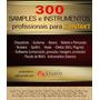 300 Instrumentos E Samples Profissionais P/ Kontakt, Por Fx!