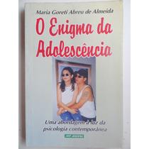 O Enigma Da Adolescência - Maria Goretti A. Almeida